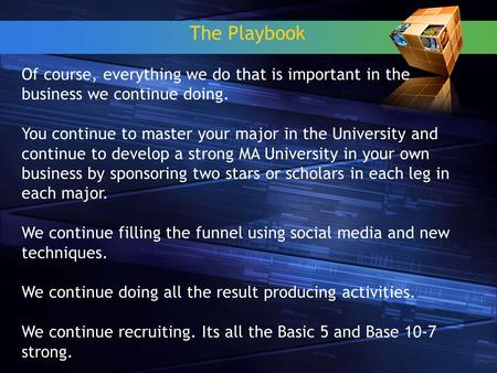 The Playbook Of course, everything we do that is important in the business we continue doing. You continue to master your major in the University and continue.