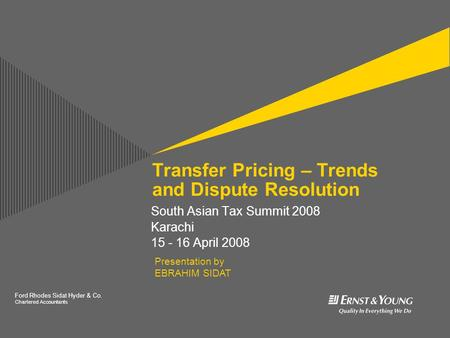 Ford Rhodes Sidat Hyder & Co. Chartered Accountants t Transfer Pricing – Trends and Dispute Resolution South Asian Tax Summit 2008 Karachi 15 - 16 April.