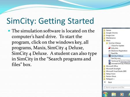 SimCity: Getting Started The simulation software is located on the computer's hard drive. To start the program, click on the windows key, all programs,