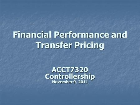 Financial Performance and Transfer Pricing ACCT7320Controllership November 9, 2011.