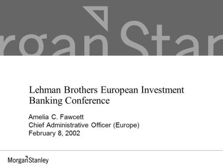 Lehman Brothers European Investment Banking Conference Amelia C. Fawcett Chief Administrative Officer (Europe) February 8, 2002.