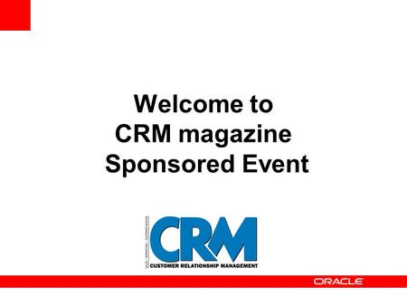Welcome to CRM magazine Sponsored Event. David Myron Editorial Director CRM magazine.
