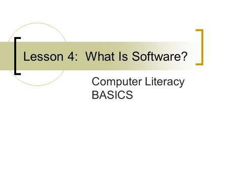 Lesson 4: What Is Software? Computer Literacy BASICS.