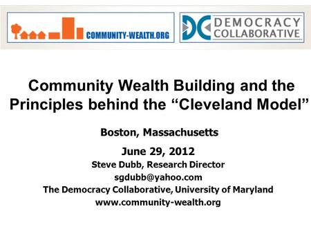June 29, 2012 Steve Dubb, Research Director The Democracy Collaborative, University of Maryland  Community Wealth.