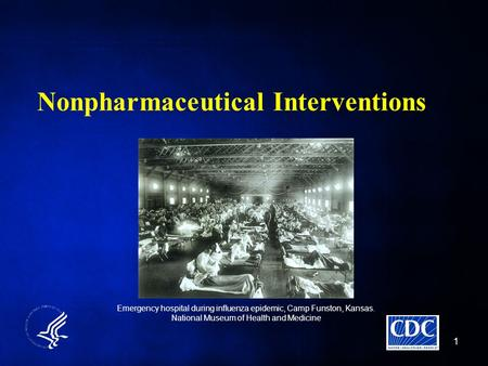 Nonpharmaceutical Interventions 1 Emergency hospital during influenza epidemic, Camp Funston, Kansas. National Museum of Health and Medicine.