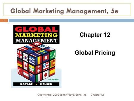 Global Marketing Management, 5e Chapter 12Copyright (c) 2009 John Wiley & Sons, Inc. 1 Chapter 12 Global Pricing.
