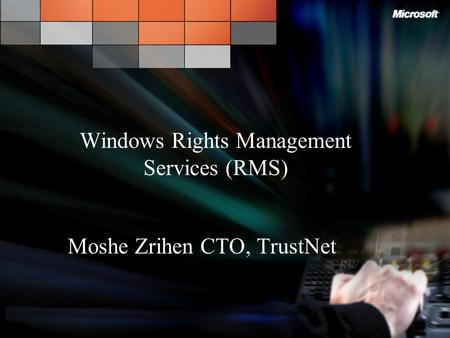 Windows Rights Management Services (RMS) Moshe Zrihen CTO, TrustNet.