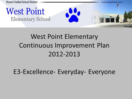 West Point Elementary Continuous Improvement Plan 2012-2013 E3-Excellence- Everyday- Everyone.