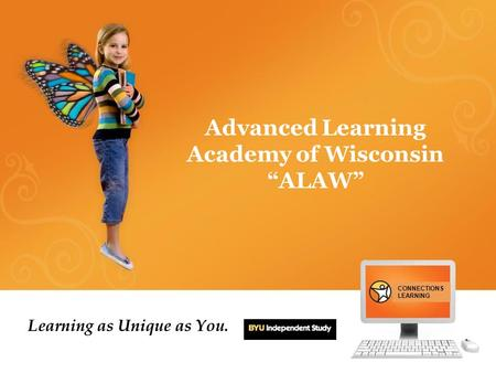 "Advanced Learning Academy of Wisconsin ""ALAW"" Learning as Unique as You. CONNECTIONS LEARNING."