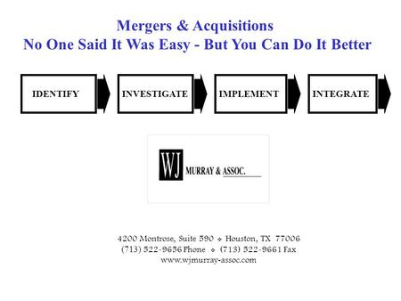 0 Mergers & Acquisitions No One Said It Was Easy - But You Can Do It Better 4200 Montrose, Suite 590  Houston, TX 77006 (713) 522-9656 Phone  (713) 522-9661.