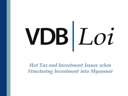 Hot Tax and Investment Issues when Structuring Investment into Myanmar.