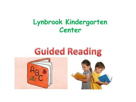 Lynbrook Kindergarten Center. Guided Reading The DRA is administered in December and June. Groups are formed by Guided Reading Level AA, A, 2,4 etc. Guided.