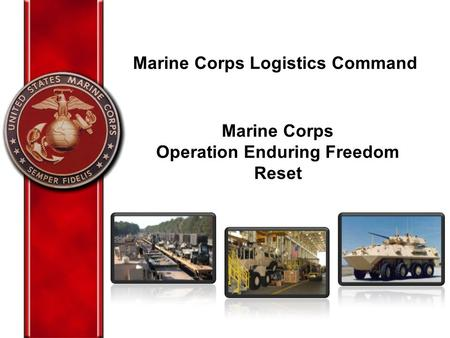 Major Initiatives Update Marine Corps Logistics Command Marine Corps Operation Enduring Freedom (OEF) Reset Marine Corps Operation Enduring Freedom Reset.