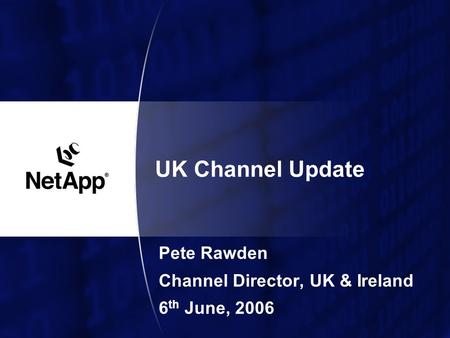 UK Channel Update Pete Rawden Channel Director, UK & Ireland 6 th June, 2006.