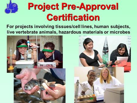 Project Pre-Approval Certification For projects involving tissues/cell lines, human subjects, live vertebrate animals, hazardous materials or microbes.