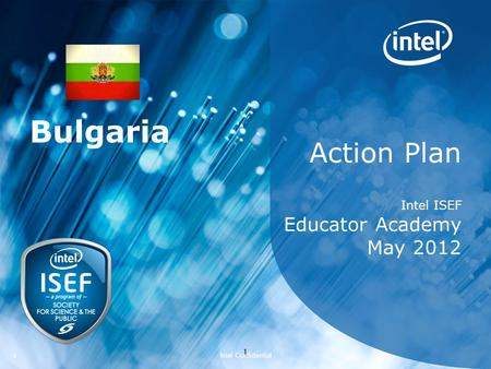 1 Intel Confidential 11 Action Plan Intel ISEF Educator Academy May 2012 Bulgaria.