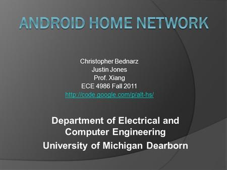Christopher Bednarz Justin Jones Prof. Xiang ECE 4986 Fall 2011  Department of Electrical and Computer Engineering University.