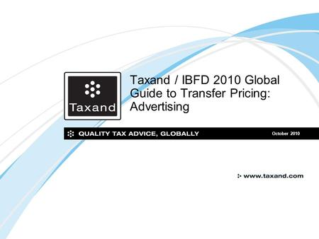 Taxand / IBFD 2010 Global Guide to Transfer Pricing: Advertising October 2010.