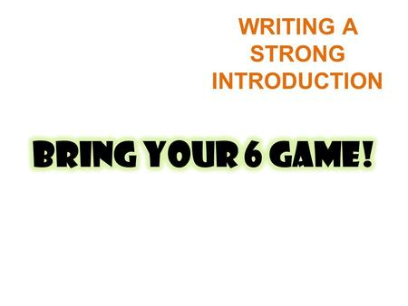 WRITING A STRONG INTRODUCTION DON'T START YOUR PLAY WITH… HELLO, MY NAME IS … THESE ARE THE 1, 2, 3… THINGS I WANT TO TELL YOU AND EVEN JUST REPHRASING.