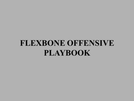 FLEXBONE OFFENSIVE PLAYBOOK. FORMATIONS AND MOTIONS DOUBLE SLOT FB CRGRTLTLG QBLSRS LERE LSRS TRIPS RIGHTTRIPS LEFT RSLS.