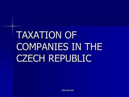 Johan Boersma TAXATION OF COMPANIES IN THE CZECH REPUBLIC.