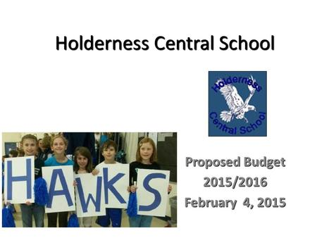 Holderness Central School Proposed Budget 2015/2016 February 4, 2015.