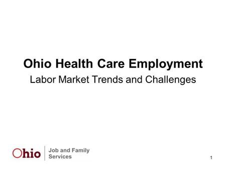 1 Ohio Health Care Employment Labor Market Trends and Challenges.