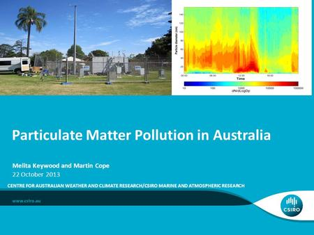 Particulate Matter Pollution in Australia CENTRE FOR AUSTRALIAN WEATHER AND CLIMATE RESEARCH/CSIRO MARINE AND ATMOSPHERIC RESEARCH Melita Keywood and Martin.