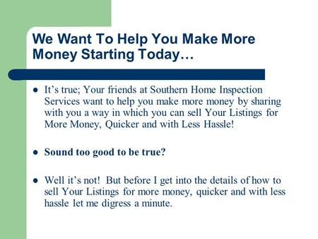 We Want To Help You Make More Money Starting Today… It's true; Your friends at Southern Home Inspection Services want to help you make more money by sharing.