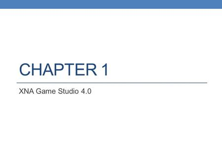 CHAPTER 1 XNA Game Studio 4.0. Your First Project A computer game is not just a program—it is also lots of other bits and pieces that make playing the.