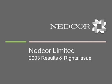 Nedcor Limited 2003 Results & Rights Issue. Agenda  Highlights  2003 results & action steps  Recovery programme: progress to date  Unlocking the value.
