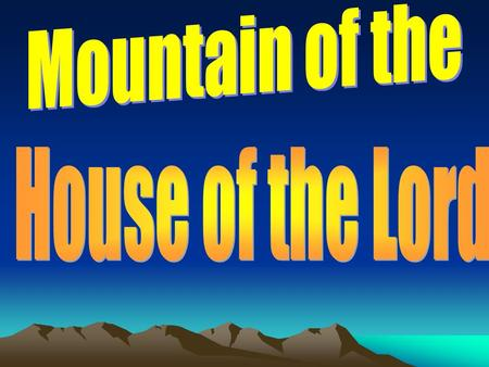 Introduction Last week we studied how the mountains testify to the powerful presence of God at Mt. Sinai, Mt. Carmel, & the Mount of Transfiguration.