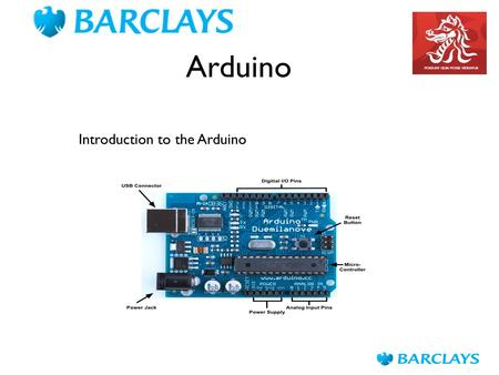Arduino Introduction to the Arduino. The Arduino Introduction to Arduino Setting up your Arduino Environment Your first Arduino sketch Basic digital &