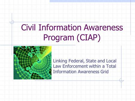 Civil Information Awareness Program (CIAP) Linking Federal, State and Local Law Enforcement within a Total Information Awareness Grid.