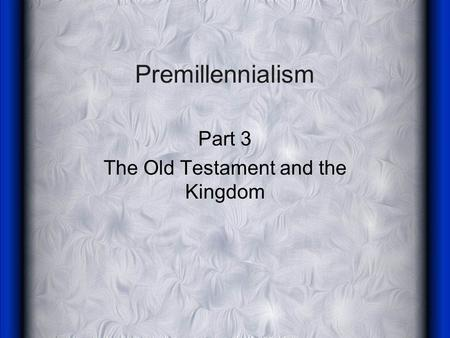 Premillennialism Part 3 The Old Testament and the Kingdom.