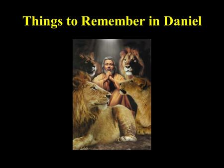 Things to Remember in Daniel. I. Daniel by the numbers: Names, places, and prophecies to remember: One God: the God of the Bible!