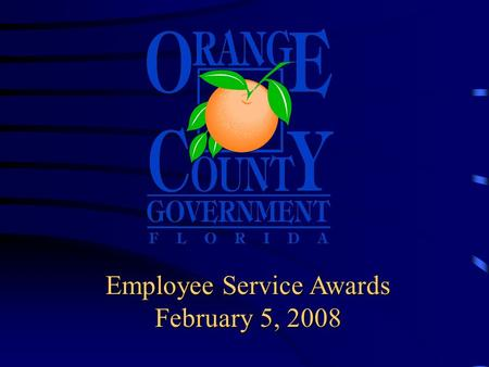 Employee Service Awards February 5, 2008 Board of County Commissioner's Employee Service Awards Today's honorees are recognized for outstanding service.