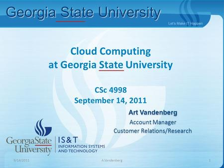 Art Vandenberg Account Manager Customer Relations/Research Art Vandenberg Account Manager Customer Relations/Research <strong>Cloud</strong> <strong>Computing</strong> at Georgia State.