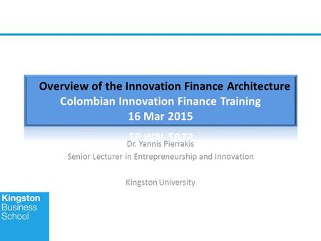 Dr. Yannis Pierrakis Senior Lecturer in Entrepreneurship and Innovation Kingston University.
