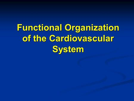 Functional Organization of the Cardiovascular System.