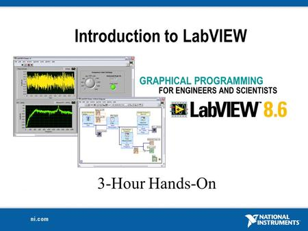 3-Hour Hands-On Introduction to LabVIEW. 2 Course Goals Become comfortable with the LabVIEW environment and data flow execution Ability to use LabVIEW.