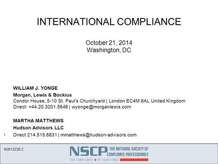 1 INTERNATIONAL COMPLIANCE October 21, 2014 Washington, DC WILLIAM J. YONGE Morgan, Lewis & Bockius Condor House, 5-10 St. Paul's Churchyard | London EC4M.