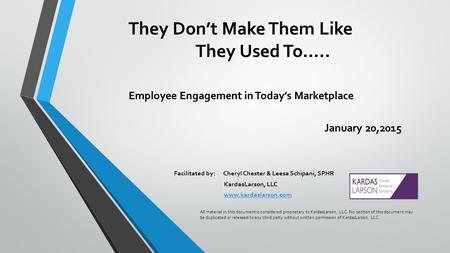They Don't Make Them Like They Used To….. Employee Engagement in Today's Marketplace January 20,2015 Facilitated by: Cheryl Chester & Leesa Schipani, SPHR.