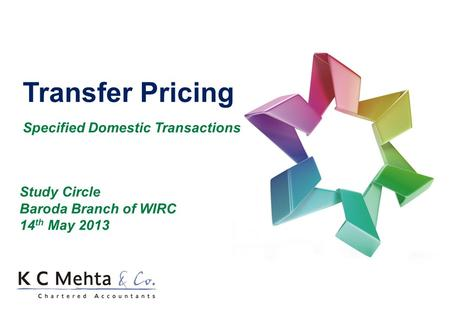 Transfer Pricing Specified Domestic Transactions Study Circle Baroda Branch of WIRC 14 th May 2013.