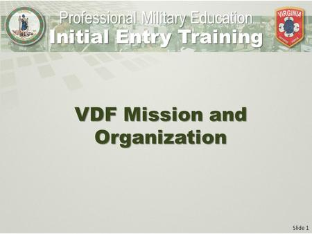 Slide 1 VDF Mission and Organization Professional Military Education Initial Entry Training.