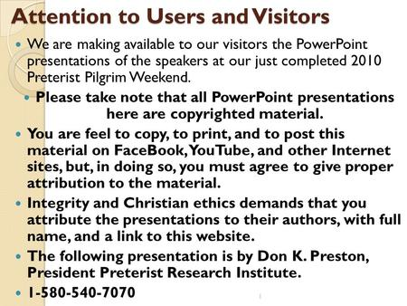 Attention to Users and Visitors We are making available to our visitors the PowerPoint presentations of the speakers at our just completed 2010 Preterist.