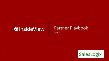 Partner Playbook 2012 SalesLogix. Partner Playbook Contents Customer Presentation – An Introduction Playbook Details – Contact Us/About InsideView – Success.