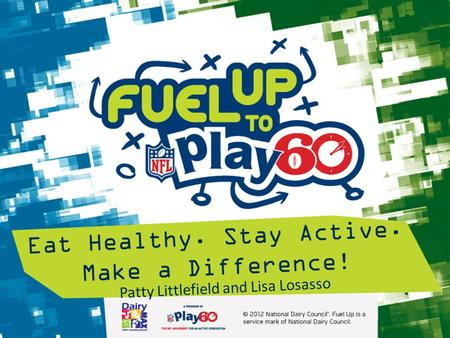 Patty Littlefield and Lisa Losasso Eat Healthy. Stay Active. Make a Difference!