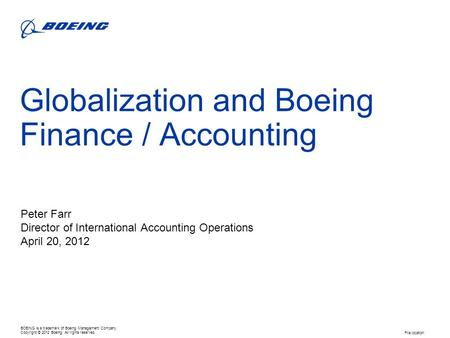 SSG Presentation Template – REV 1/2012 BOEING is a trademark of Boeing Management Company. Copyright © 2012 Boeing. All rights reserved. Globalization.