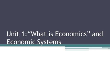 "Unit 1:""What is Economics"" and Economic Systems"